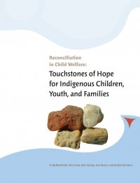 Report: Reconciliation in Child Welfare: Touchstones of Hope for Indigenous Children, Youth and Families